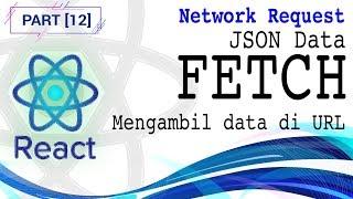 Tutorial React #12 - FETCH - Network Request - JSON Data