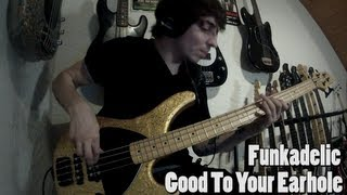 Funkadelic - Good To Your Earhole [Bass Cover]