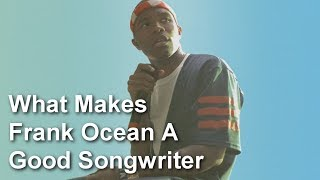 Why Frank Ocean Is A Good Songwriter