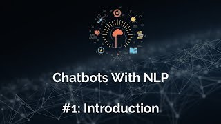 #1: Introduction - Chatbots with Natural Language Processing