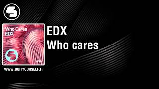 EDX - Who cares [Official]