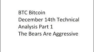 BTC Bitcoin December 14th Technical Analysis Part 1 - The Bears Are Aggressive
