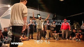 Danny Phantom vs Draztick | Top 16 | Bashville Stampede 12 More than a Jam | #SXSTV