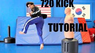 720 KICK TUTORIAL - HOW TO DO A 720 KICK - TIPS AND STEPS
