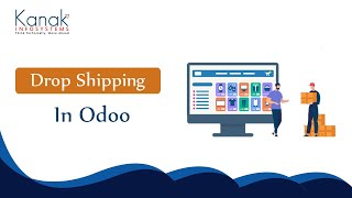 Drop Shipping in Odoo - How Drop-shipping Work in Odoo | Kanak Infosystems