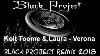 Koit Toome  & Laura - Verona (Black Project Remix) 2018