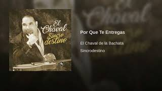 Por Que Te Entregas (Audio) - El Chaval  (Video)