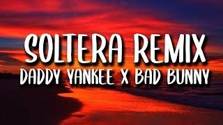Daddy Yankee, Bad Bunny. Lunay - Soltera REMIX (Letra)