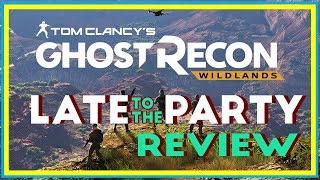 Late to the Party Review - Ghost Recon: Wildlands (Updated Audio)