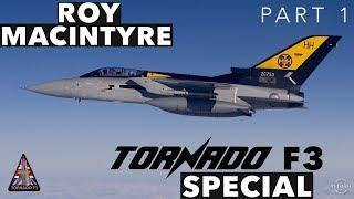 Panavia Tornado F3 Special | With Roy Macintyre *PART 1*