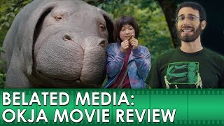 Okja Movie Review (Belated Media)