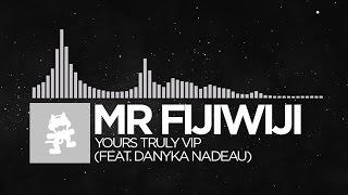 [Electronic] - Mr FijiWiji - Yours Truly VIP (feat. Danyka Nadeau) [Monstercat Release]