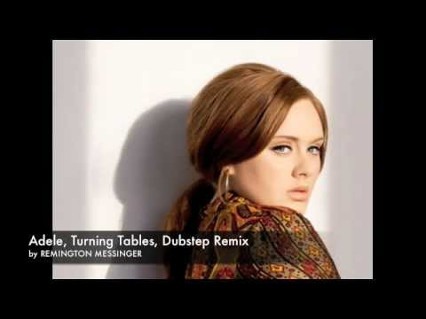 Adele- Turning Tables, Dubstep Remix- REMINGTON MESSINGER