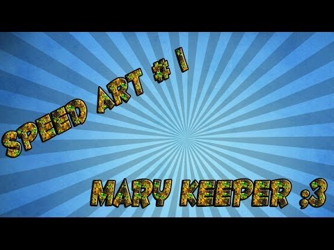 Speed Art # 1 For MaryKeeper
