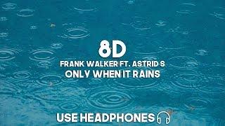 Frank Walker Ft. Astrid S   Only When It Rains (8D Audio)