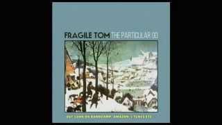 """Fragile Tom - """"The Particular Go"""" (Album Trailer)"""