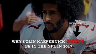 Why Colin Kaepernick Will Not Be In The NFL In 2017