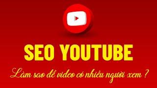 SEO YOUTUBE : Hướng dẫn seo youtube 2020 - Chia sẻ chân thành về cách SEO Video TOP #1 youtube