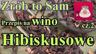 Zrób to sam - przepis na smaczne wino HIBISKUSOWE, część 2