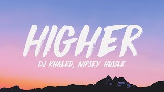 DJ Khaled   Higher (Lyrics) ♪ Ft. Nipsey Hussle, John Legend