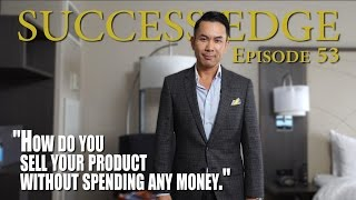 Success Edge Episode 53: How do you sell your product without spending any money?