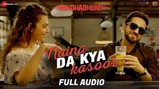 Naina Da Kya Kasoor - Full Audio | AndhaDhun | Ayushmann