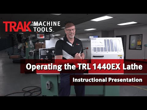 Operating the TRAK TRL 1440EX Lathe | Instructional Presentation (38 min.)