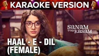 Haal E Dil Female Karaoke Version Sanam Teri Kasam Harshvardhan Rane &amp Mawra Hocane