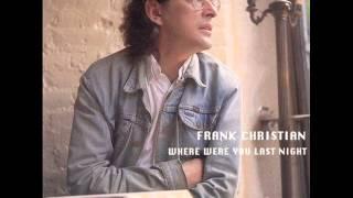 FRANK CHRISTIAN ~ Where Were You Last Night