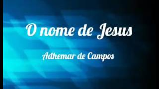 O Nome De Jesus (playback 2 Tons Abaixo)   Adhemar De Campos