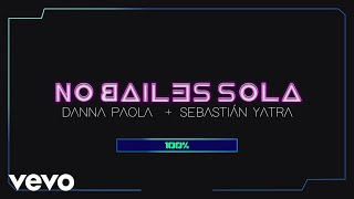 Danna Paola, Sebastián Yatra - No Bailes Sola (Lyric Video)