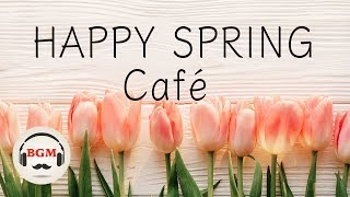 【Happy Spring Cafe】Jazz & Bossa Nova Music - Relaxing Cafe Music For Study & Work