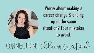 Worry about making a career change & ending up in the same situation? Four mistakes to avoid.