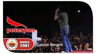 PETERPAN - Cobalah Mengerti - Penonton PECAH...!!!  (Live Konser Ponorogo 18 Desember 2007)