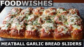 Meatball-Stuffed Garlic Bread Sliders - Food Wishes