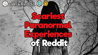 3 Hours of the Scariest Paranormal Experiences of Reddit
