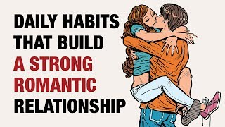 15 Daily Habits To Build A Strong Romantic Relationship