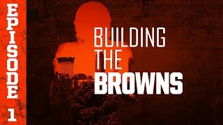 2018 Building the Browns: Episode 1 | Cleveland Browns