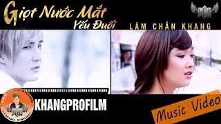 [ MV ] GIỌT NƯỚC MẮT YẾU ĐUỐI | LÂM CHẤN KHANG