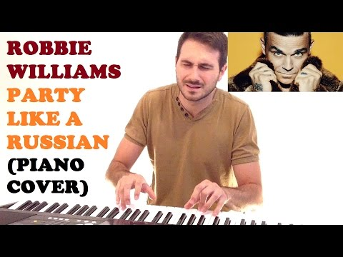 Robbie Williams - Party Like A Russian (Piano Cover)