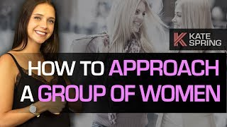 How To Approach A Group of Women