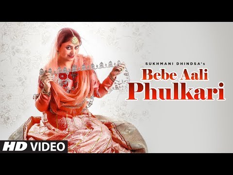 Bebe Aali Phulkari: Sukhmani Dhindsa (Full Song) Music Empire | Latest Punjabi Song 2019
