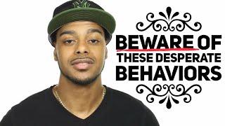 4 things desperate guys do | Beware of these Desperate guy behaviors