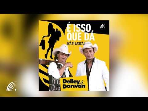 Delley & Dorivan - Isso Que Dá - Single