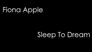 Fiona Apple - Sleep To Dream (lyrics)
