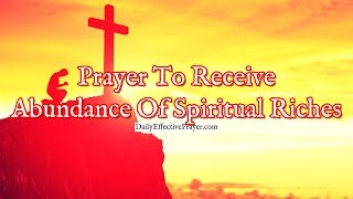 Prayer To Receive an Abundance Of Spiritual Riches | Spiritual Prayer