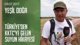 Türkiye'den KKTC'ye Gelen Suyun Hikayesi - Yeşil Doğa 09.07.2017 Pazar