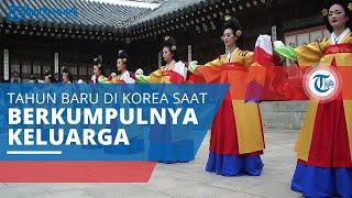Seollal, Tahun Baru di Korea yang Dianggap Sakral dan Waktu Berkumpulnya Keluarga Besar