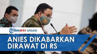 Setelah Isu Miring Wagub DKI Jalani Isolasi, Kini Muncul Hoaks Anies Baswedan Dikabarkan Sakit