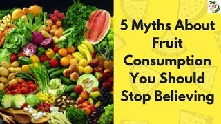 5 Myths About Fruit Consumption You Should Stop Believing